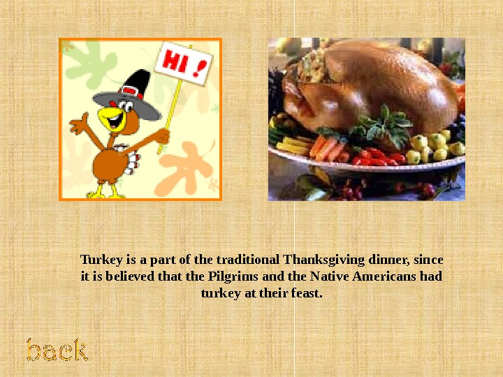 Turkey is a part of the traditional Thanksgiving dinner, since it is believed that