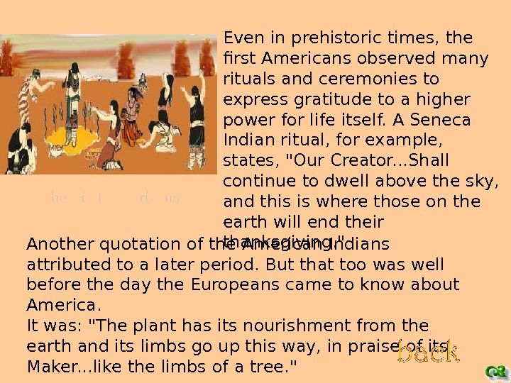 Even in prehistoric times, the first Americans observed many rituals and