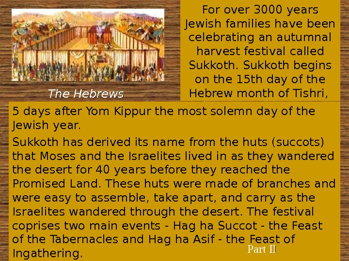 Sukkoth has derived its name from the huts (succots) that Moses and the Israelites lived in