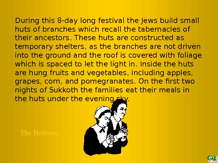 During this 8 -day long festival the Jews build small huts of branches which recall the