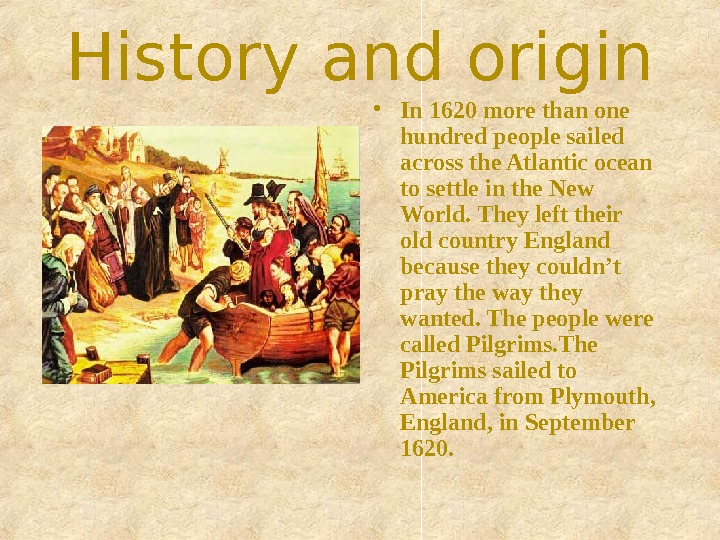 History and origin • In 1620 more than one hundred people sailed across the Atlantic ocean