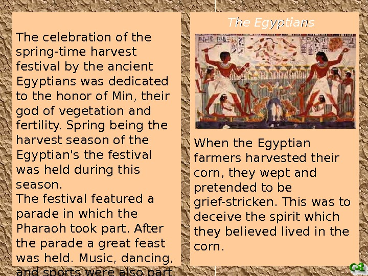 The celebration of the spring-time harvest festival by the ancient Egyptians was dedicated to the honor