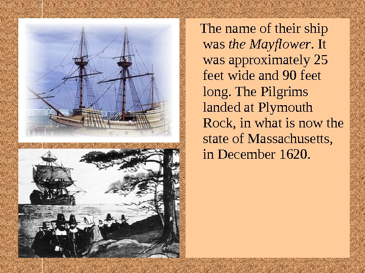 The name of their ship was the Mayflower. It was approximately 25 feet wide