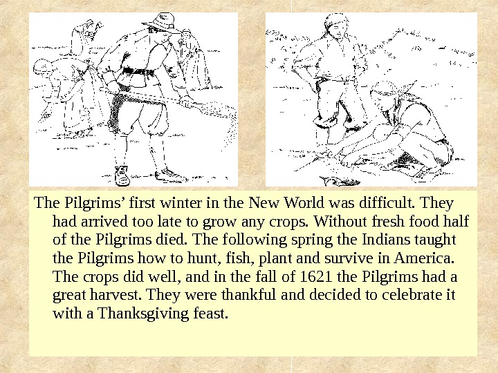The Pilgrims' first winter in the New World was difficult. They had arrived too late to