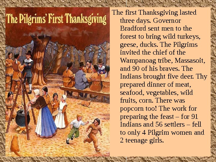 The first Thanksgiving lasted three days. Governor Bradford sent men to the forest to bring wild