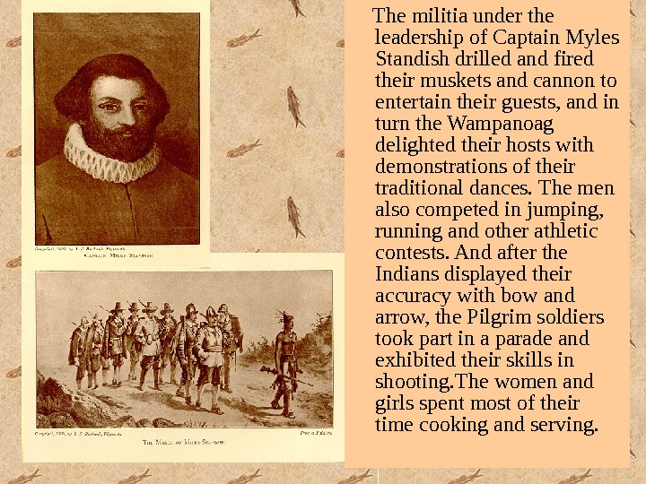 The militia under the leadership of Captain Myles Standish drilled and fired their muskets and