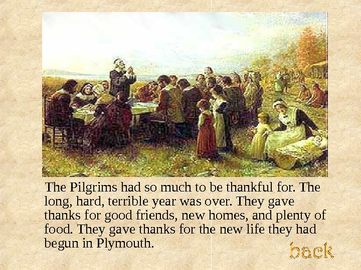 The Pilgrims had so much to be thankful for. The long, hard, terrible year was