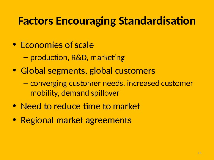 13 • Economies of scale – production, R&D, marketing • Global segments, global customers – converging