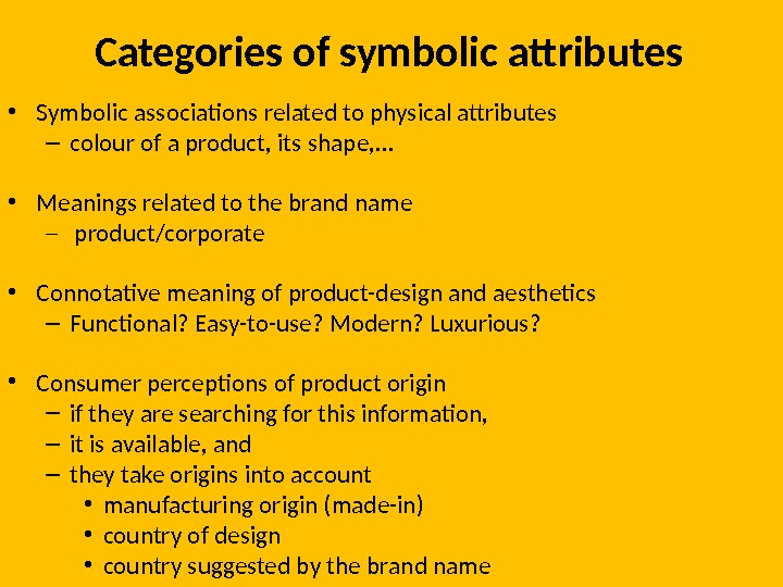 Categories of symbolic attributes • Symbolic associations related to physical attributes – colour of a product,
