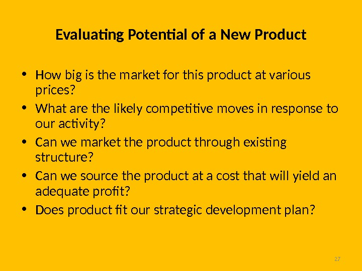 27 Evaluating Potential of a New Product • How big is the market for this product