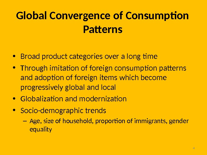 4 Global Convergence of Consumption Patterns • Broad product categories over a long time  •