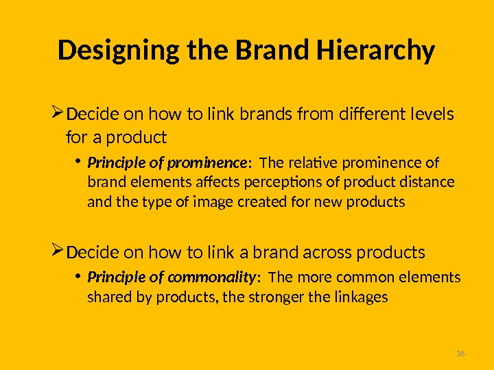 38 Designing the Brand Hierarchy Decide on how to link brands from different levels for a