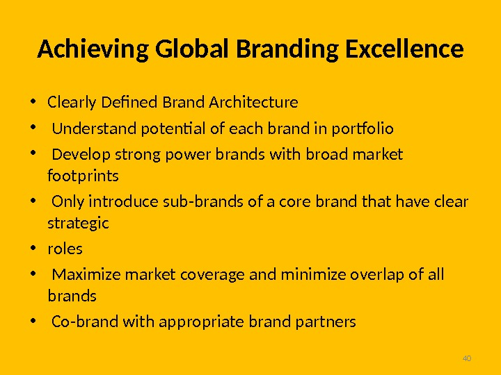 Achieving Global Branding Excellence • Clearly Defined Brand Architecture •  Understand potential of each brand