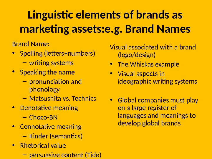 Linguistic elements of brands as marketing assets: e. g. Brand Names Brand Name:  • Spelling
