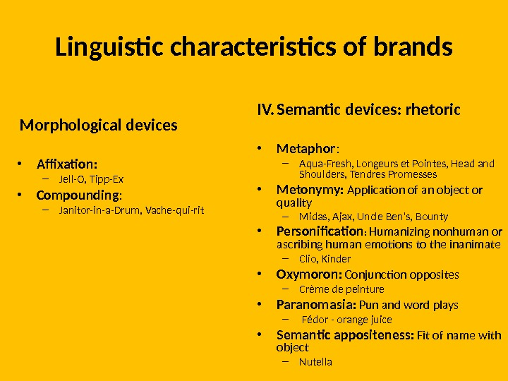 Linguistic characteristics of brands  Morphological devices • Affixation:  – Jell-O, Tipp-Ex • Compounding :
