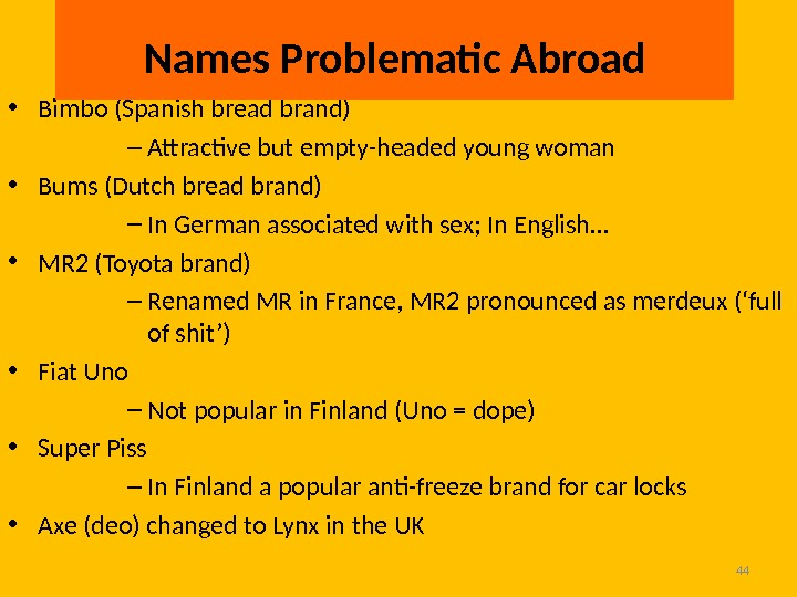 44 • Bimbo (Spanish bread brand) – Attractive but empty-headed young woman • Bums (Dutch bread