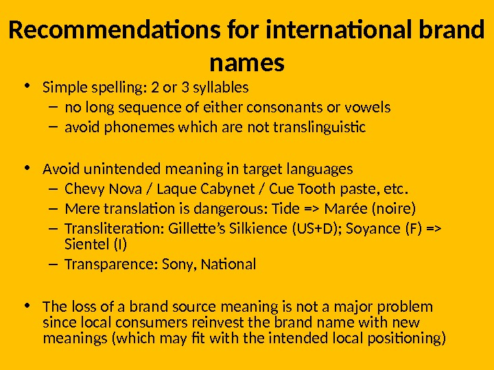 Recommendations for international brand names • Simple spelling: 2 or 3 syllables – no long sequence