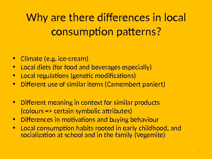 7 Why are there differences in local consumption patterns?  • Climate (e. g. ice-cream) •
