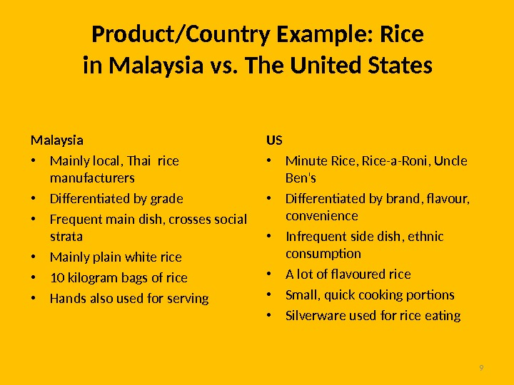 9 Product/Country Example: Rice in Malaysia vs. The United States Malaysia • Mainly local, Thai rice