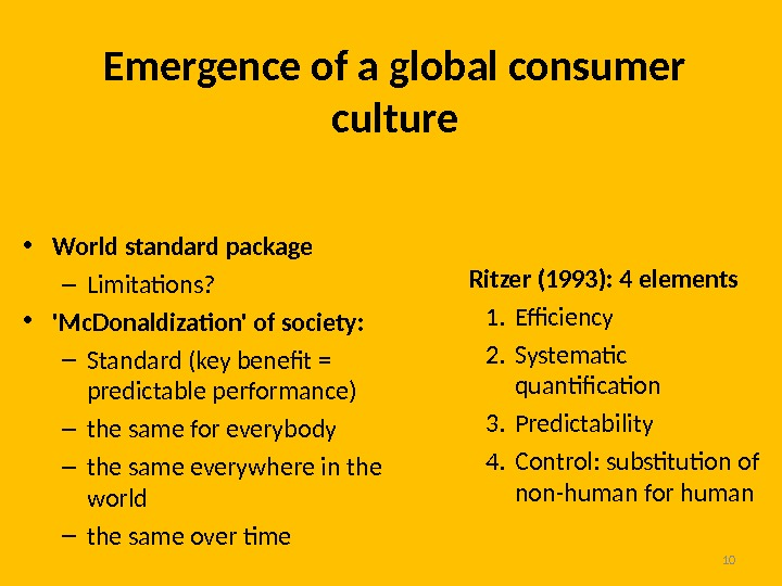 10 Emergence of a global consumer culture • World standard package – Limitations?  • 'Mc.