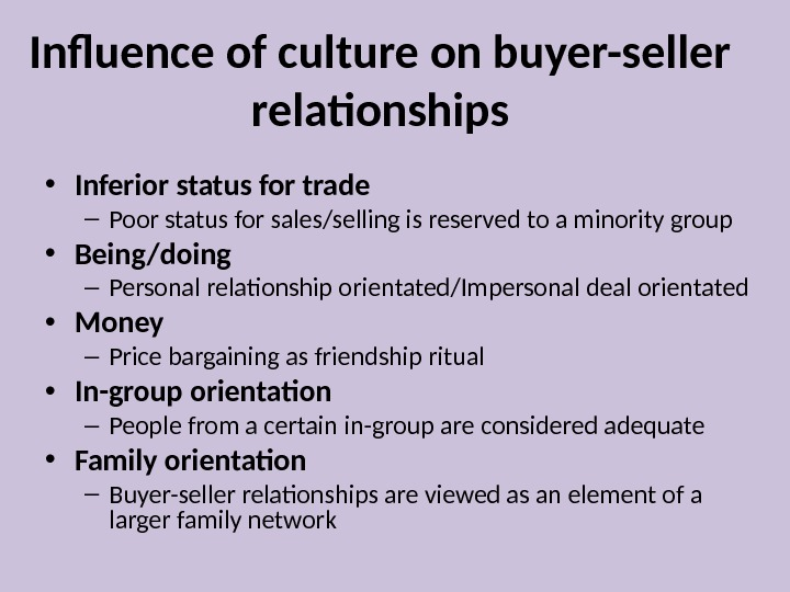 Influence of culture on buyer-seller relationships • Inferior status for trade – Poor status for sales/selling