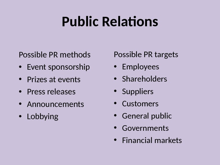 Public Relations Possible PR methods • Event sponsorship • Prizes at events • Press releases •