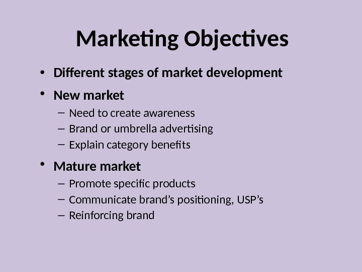 Marketing Objectives • Different stages of market development • New market  – Need to create