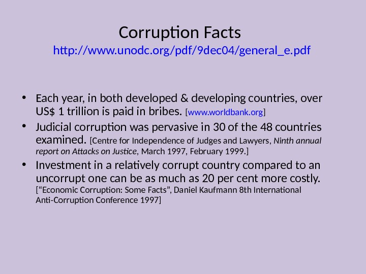 Corruption Facts http: //www. unodc. org/pdf/9 dec 04/general_e. pdf • Each year, in both developed &