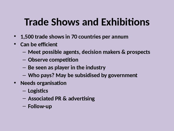 Trade Shows and Exhibitions • 1, 500 trade shows in 70 countries per annum • Can