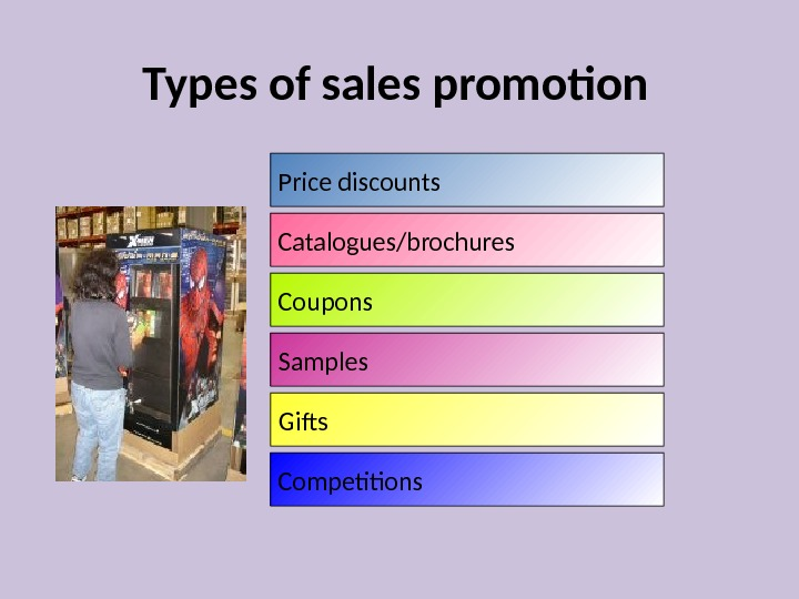 Types of sales promotion Price discounts Catalogues/brochures Coupons Samples Gifts Competitions