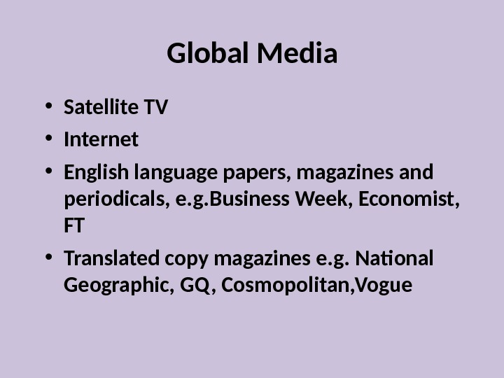 Global Media • Satellite TV • Internet • English language papers, magazines and periodicals, e. g.