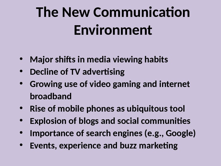 The New Communication Environment •  Major shifts in media viewing habits •  Decline of