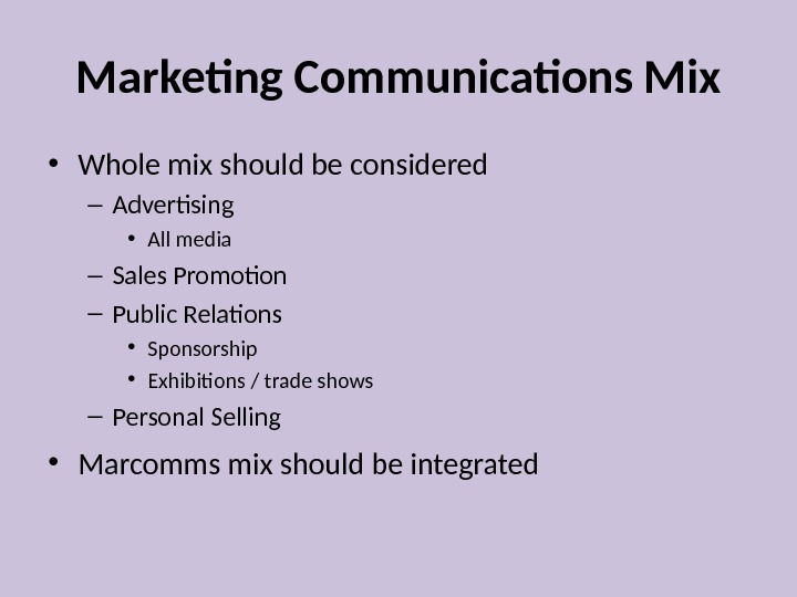 Marketing Communications Mix • Whole mix should be considered – Advertising • All media – Sales