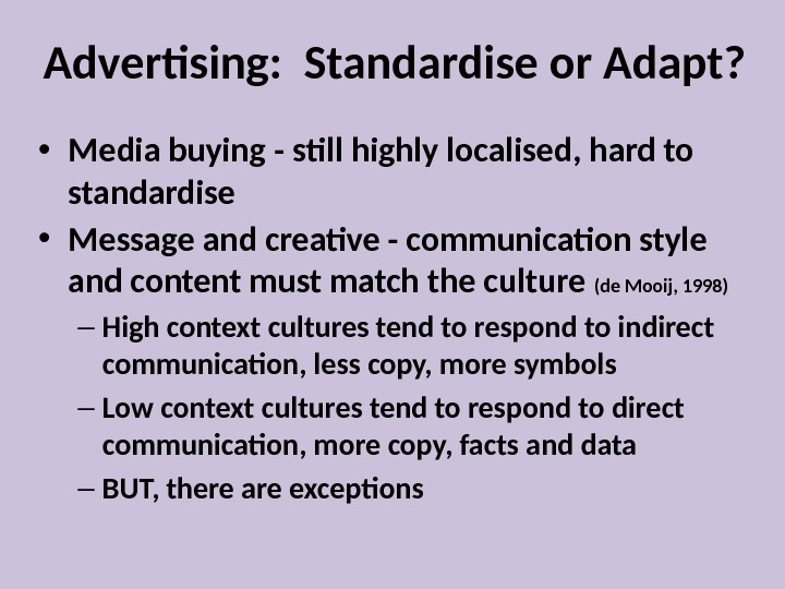 Advertising:  Standardise or Adapt?  • Media buying - still highly localised, hard to