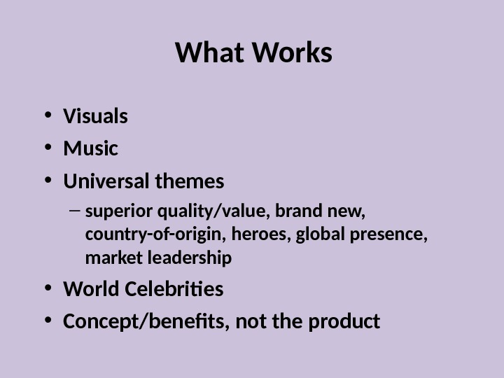 What Works • Visuals • Music • Universal themes – superior quality/value, brand new,  country-of-origin,