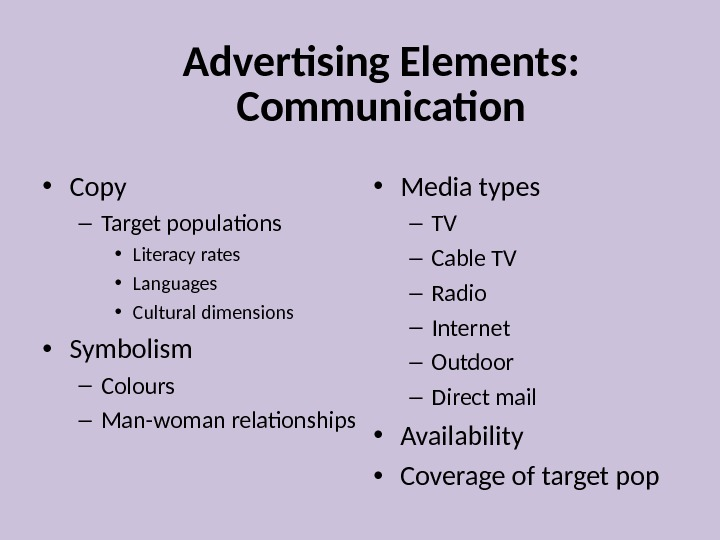 Advertising Elements:  Communication • Copy – Target populations • Literacy rates • Languages • Cultural