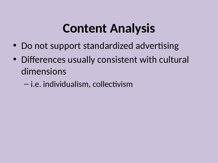 Content Analysis • Do not support standardized advertising  • Differences usually consistent with cultural dimensions