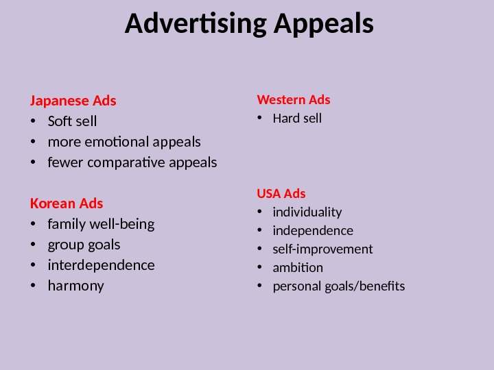 Advertising Appeals Japanese Ads • Soft sell • more emotional appeals • fewer comparative appeals Korean