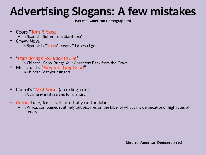 Advertising Slogans: A few mistakes (Source: American Demographics) • Coors  Turn it loose  –