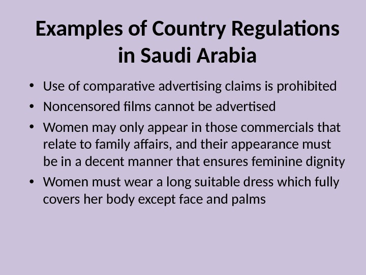 Examples of Country Regulations in Saudi Arabia • Use of comparative advertising claims is prohibited •