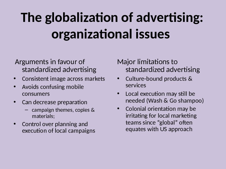 The globalization of advertising:  organizational issues  Arguments in favour of standardized advertising • Consistent