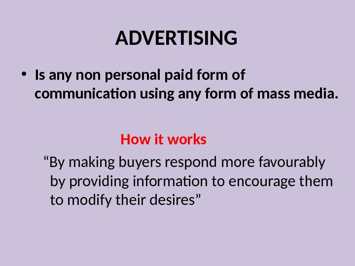 ADVERTISING • Is any non personal paid form of communication using any form of mass media.
