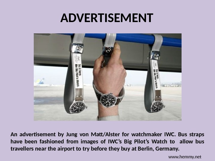 ADVERTISEMENT An advertisement by Jung von Matt/Alster for watchmaker IWC.  Bus straps have been fashioned