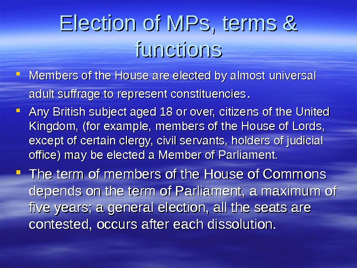 Election of MPs, terms & functions Members of the House are elected by almost universal adult