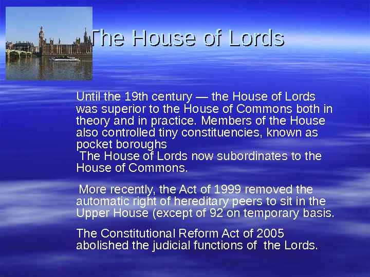 The House of Lords Until the 19 th century — the House of Lords was superior