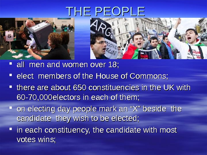 THE PEOPLE all men and women over 18;  elect members of the House of Commons;