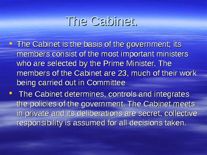 The Cabinet is the basis of the government; its members consist of the most important ministers