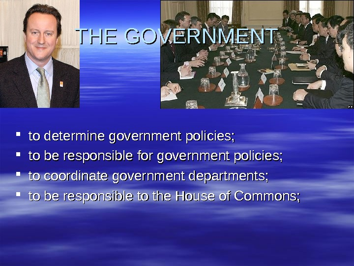 THE GOVERNMENT to determine government policies;  to be responsible for government policies;  to coordinate
