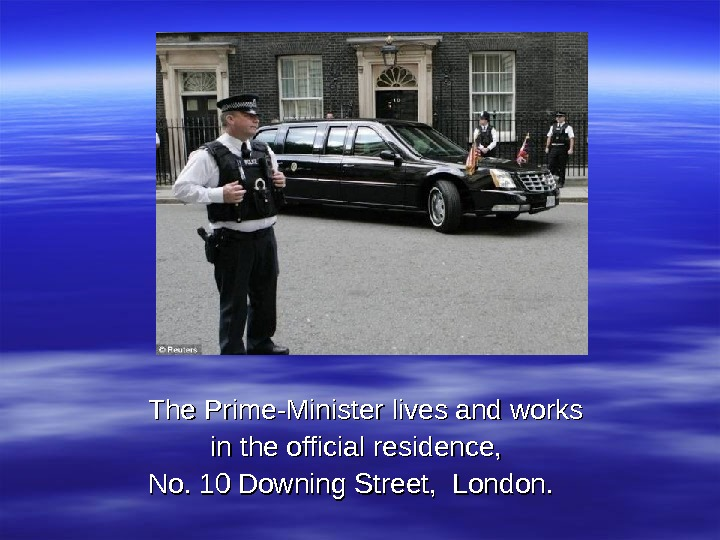 The Prime-Minister lives and works   in the official residence,  No. 10 Downing Street,