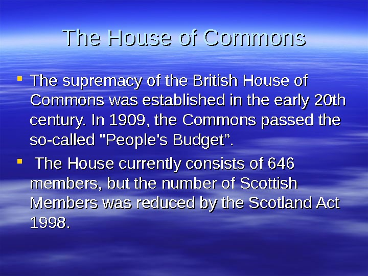 The House of Commons The supremacy of the British House of Commons was established in the
